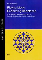 Playing Music, Performing Resistance: The Dynamics of Resistance Through Music in the Colombian South Pacific Coast