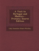 A Visit to Portugal and Madeira - Primary Source Edition
