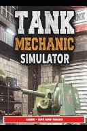 Tank Mechanic Simulator Guide - Tips and Tricks
