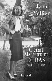 C'était Marguerite Duras: Tome 1 1914-1945
