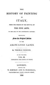 The History of Painting in Italy, from the Period of the Revival of the Fine Arts to the End of the Eighteenth Century: Volume 3