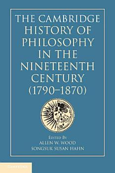 The Cambridge History of Philosophy in the Nineteenth Century  1790   1870  PDF
