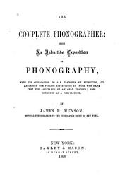 The Complete Phonographer: Being an Inductive Exposition of Phonography: With Its Application to All Branches of Reporting ...