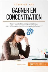 Comment gagner en concentration ?: Apprendre à contrôler les déficits de l'attention pour une meilleure performance