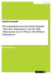 """Wie popularisieren die literarische Biografie """"Alles über Shakespeare"""" und der Film """"Shakespeare in Love"""" Wissen über William Shakespeare?"""