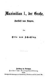 Maximilian I., der Große, Kurfürst von Bayern: Ausgabe 1876