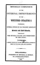 Mitchell's Compendium of the Internal Improvements of the United States: Comprising General Notices of All the Most Important Canals and Rail-roads Throughout the Several States and Territories of the Union : Together with a Brief Notice of Works of Internal Improvement in Canada and Nova Scotia