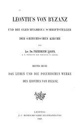 Leontius von Byzanz und die gleichnamigen Schriftsteller der griechischen Kirche: Das Leben und die polemischen Werke des Leontius von Byzanz. Erstes Buch