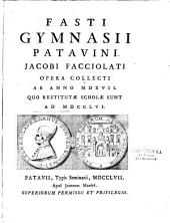Fasti gymnasii patavini, Jacobi Facciolati studio atque opera collecti : 1517-1756