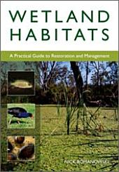 Wetland Habitats: A Practical Guide to Restoration and Management
