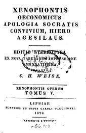 Opera: Oeconomicus, Apologia Socratis, Convivium, Hiero, Agesilaus, Τόμος 5
