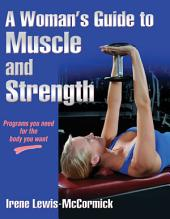 Woman's Guide to Muscle and Strength-Google Edition, A