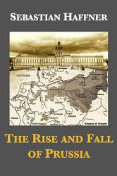 The Rise And Fall Of Prussia Book PDF