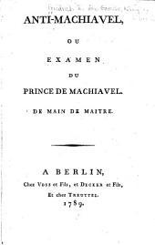 Anti-Machiavel; ou, Examen du Prince de Machiavel. De main de maitre