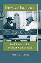 Terms of Inclusion: Black Intellectuals in Twentieth-Century Brazil