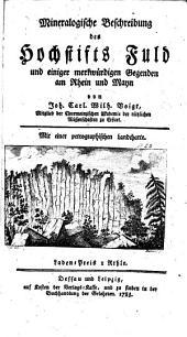Mineralogische Beschreibung des Hochstifts Fuld und einiger merkwürdigen Gegenden am Rhein und Mayn