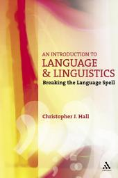 An Introduction to Language and Linguistics: Breaking the Language Spell