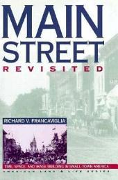 Main Street Revisited: Time, Space, and Image Building in Small-Town America