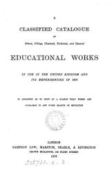 A Classified Catalogue Of Education Works In Use In The United Kingdom And Its Dependencies Book PDF