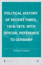 Political History of Recent Times, 1816-1875: With Special Reference to Germany