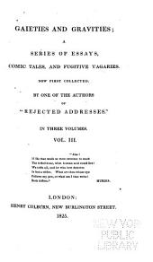 Gaieties and Gravities: A Series of Essays, Comic Tales, and Fugitive Vagaries. Now First Collected, Volume 3