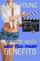 Friends With Too Many Benefits (Friends With Benefits Series (Book 5))