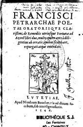 Francisci Petrarchae... De remediis utriusque fortunae ad Azone[m] libri duo, multo quam antea diligentius ab erratis, quibus scatebant, repurgati atque emendati