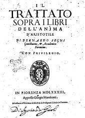 Il trattato sopra i libri dell'anima d'Aristotile di Bernardo Segni gentilhuomo, & accademico fiorentino
