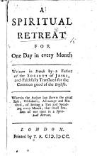 A spiritual retreat for one day in every month  Written in French by a Father of the Society of Jesus  i e  J  Croiset   and     translated for the common good of the English  etc PDF