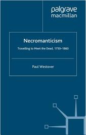Necromanticism: Traveling to Meet the Dead, 1750-1860
