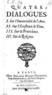 Quatre dialogues: I. Sur l'immortalité de l'ame. II. Sur l'existence de Dieu. III. Sur la providence. IV. Sur la religion