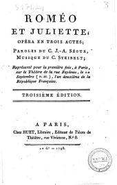Roméo et Juliette, opéra en trois actes; paroles du C. J.-A. Ségur, musique du C. Steibelt; représenté pour la première fois, à Paris, sur le théâtre de la rue Feydeau, le 10 septembre (v. st.), l'an deuxième de la République française