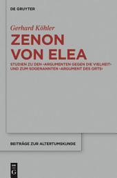Zenon von Elea: Studien zu den 'Argumenten gegen die Vielheit' und zum sogenannten 'Argument des Orts'