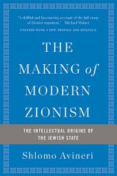 The Making of Modern Zionism: The Intellectual Origins of the Jewish State, Edition 2