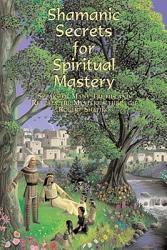 Shamanic Secrets For Spiritual Mastery Book PDF