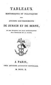 Tableaux historiques et politiques des anciens gouvernements de Zurich et de Berne, et des époques les plus intéressantes de l'histoire de la Suisse