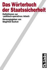 Das Wörterbuch der Staatssicherheit: Definitionen zur politisch-operativen Arbeit