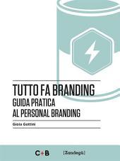 Tutto fa branding: Guida pratica al personal branding