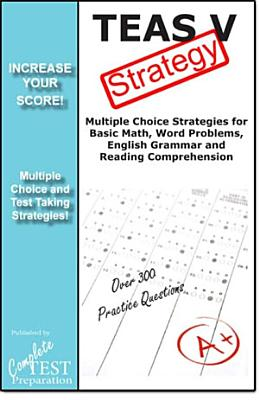 TEAS V Strategy  Winning Multiple Choice Strategies for the Test of Essential Academic Skills Exam