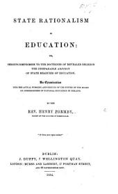 State Rationalism in Education; an examination into the actual working and results of the system of the Board of Commissioners of National Education in Ireland. (Notes and Appendix.) [Second edition.]
