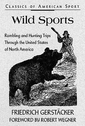 Wild Sports: Rambling and Hunting Trips Through the United States of North America