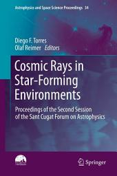 Cosmic Rays in Star-Forming Environments: Proceedings of the Second Session of the Sant Cugat Forum on Astrophysics