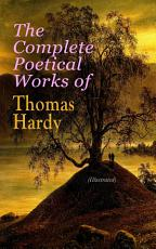 The Complete Poetical Works of Thomas Hardy  Illustrated  PDF