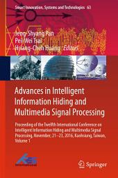 Advances in Intelligent Information Hiding and Multimedia Signal Processing: Proceeding of the Twelfth International Conference on Intelligent Information Hiding and Multimedia Signal Processing, Nov., 21-23, 2016, Kaohsiung, Taiwan, Volume 1