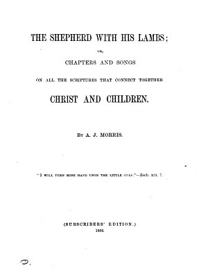 The Shepherd with his lambs  or  Chapters and songs on all the Scriptures that connect together Christ and children PDF