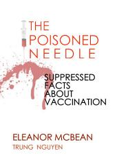 The Poisoned Needle: Suppressed Facts About Vaccination