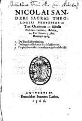Nicolai Sanderi Tres Orationes: in scholis publicis Lovanii habitae, 14. Cal. Ianuarii, an. Domini 1565