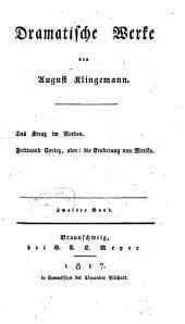 Dramatische Werke: ¬Das Kreuz im Norden. Ferdinand Cortez, oder: die Eroberung von Mexiko, Band 2