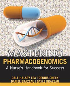 Mastering Pharmacogenomics  A Nurse s Handbook for Success