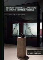 The Post-Industrial Landscape as Site for Creative Practice